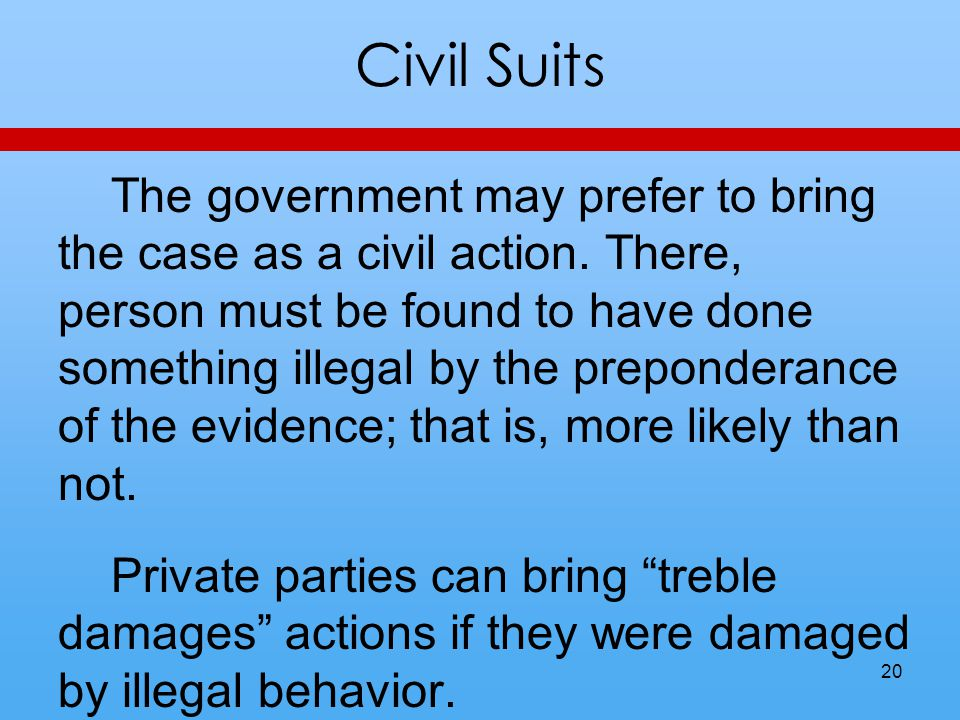 Civil Suits The government may prefer to bring the case as a civil action.
