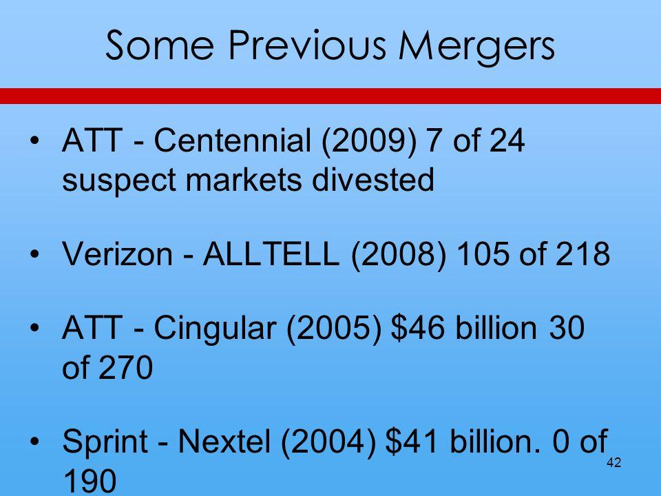 Some Previous Mergers ATT - Centennial (2009) 7 of 24 suspect markets divested Verizon - ALLTELL (2008) 105 of 218 ATT - Cingular (2005) $46 billion 30 of 270 Sprint - Nextel (2004) $41 billion.