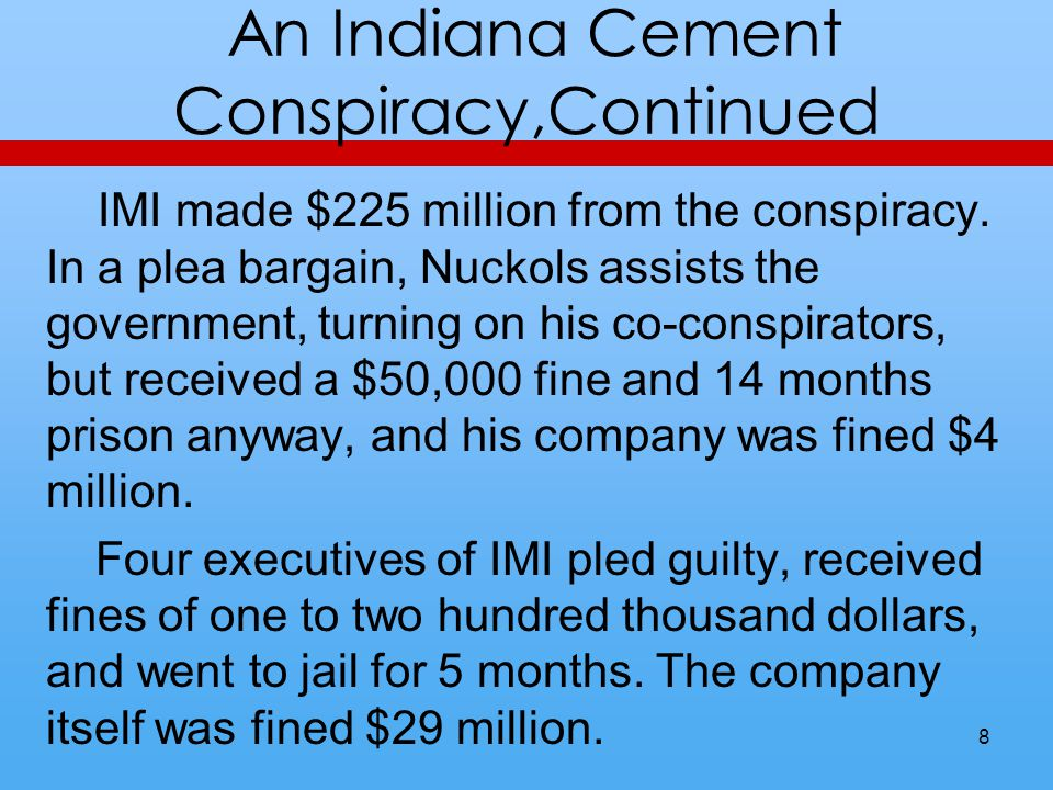 An Indiana Cement Conspiracy,Continued IMI made $225 million from the conspiracy.