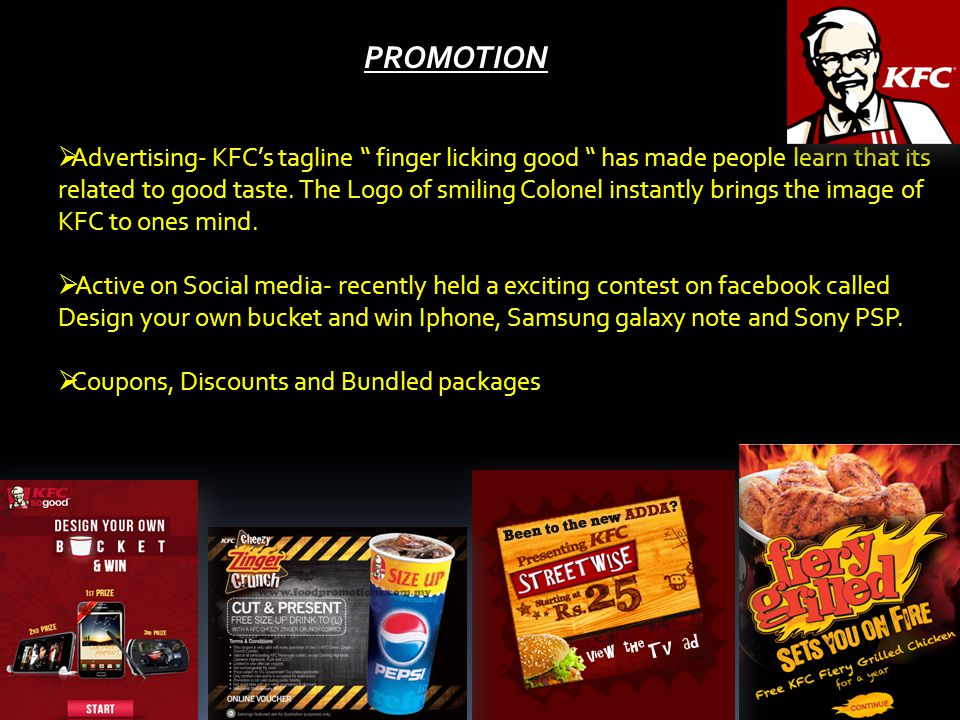 PROMOTION Advertising- KFCs tagline finger licking good has made people learn that its related to good taste.