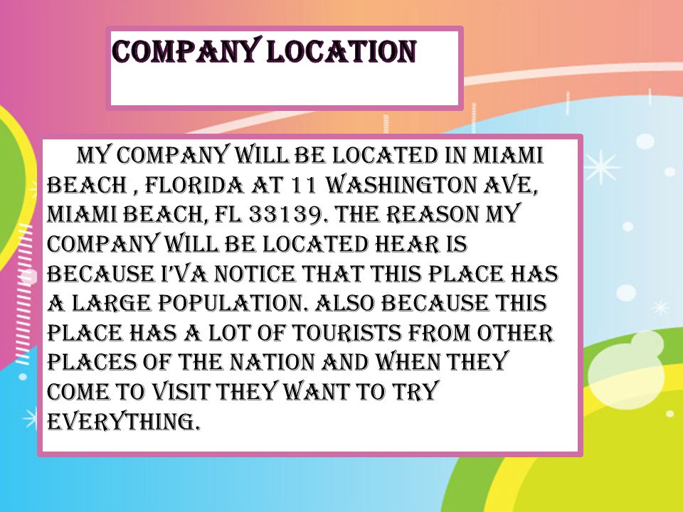 My Company will be located in Miami Beach, Florida AT 11 Washington Ave, Miami Beach, FL 33139.