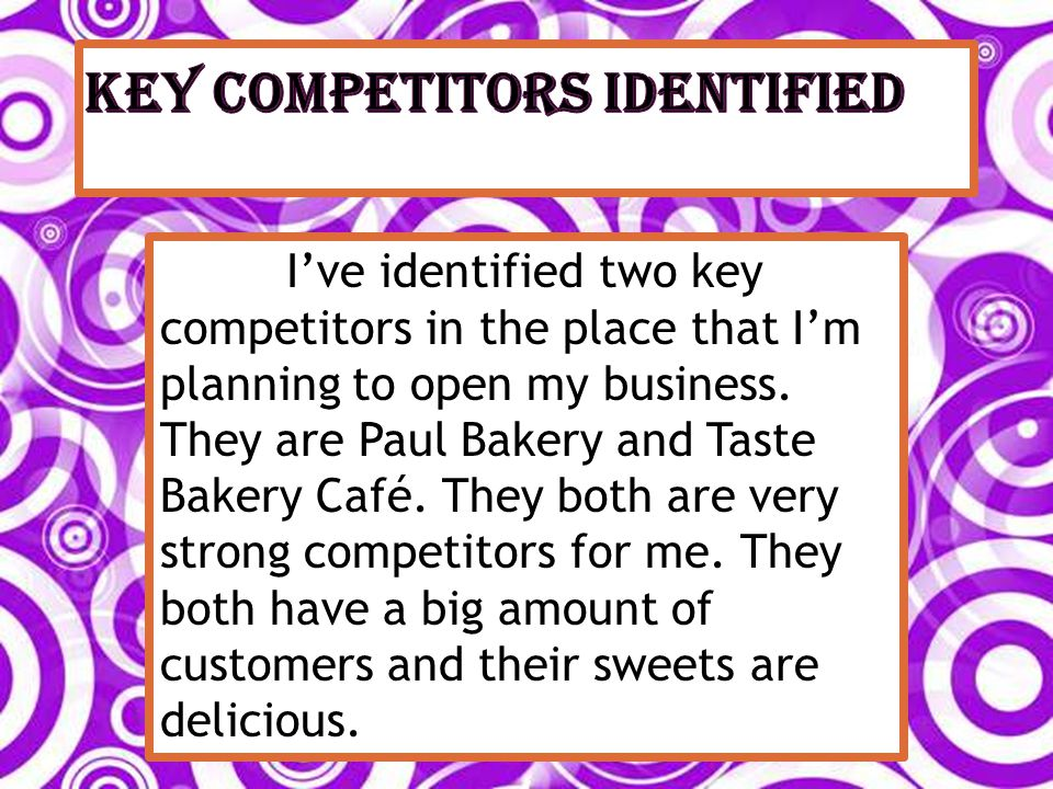 Ive identified two key competitors in the place that Im planning to open my business. They are Paul Bakery and Taste Bakery Café. They both are very s