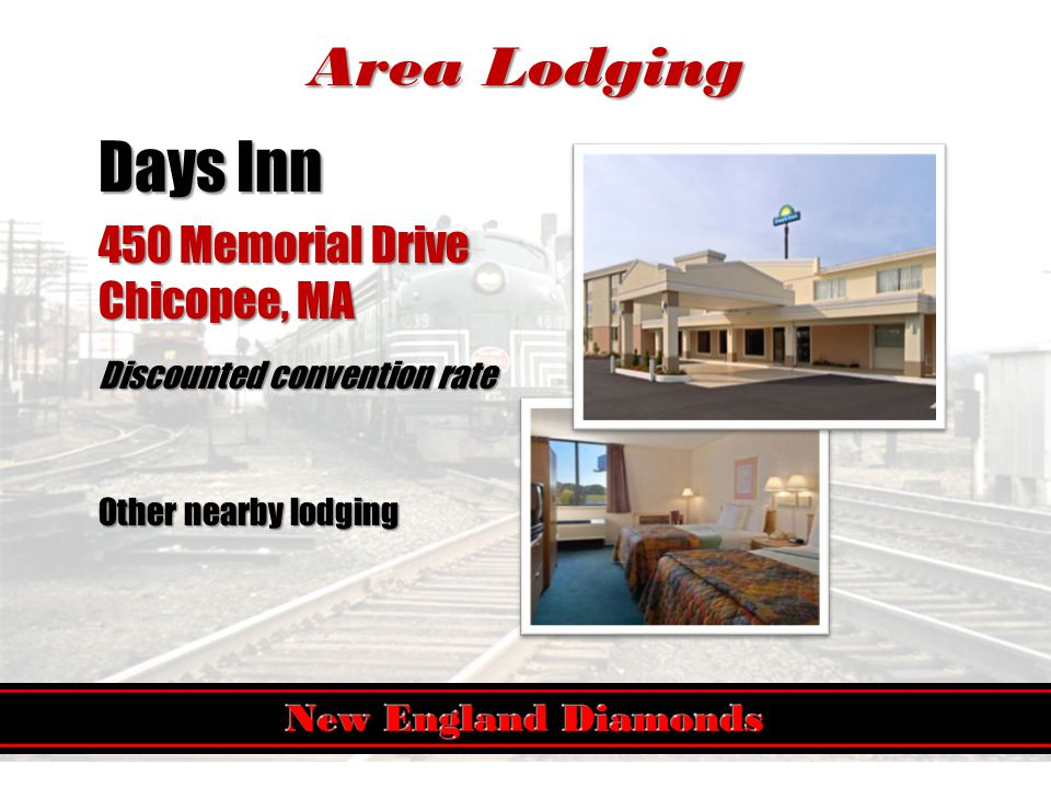 Area Lodging Days Inn 450 Memorial Drive Chicopee, MA Discounted convention rate Other nearby lodging