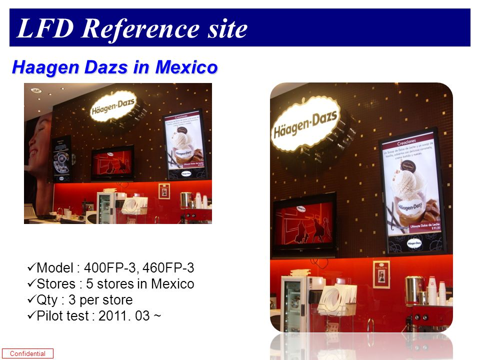 Confidential Model : 400FP-3, 460FP-3 Stores : 5 stores in Mexico Qty : 3 per store Pilot test : 2011.