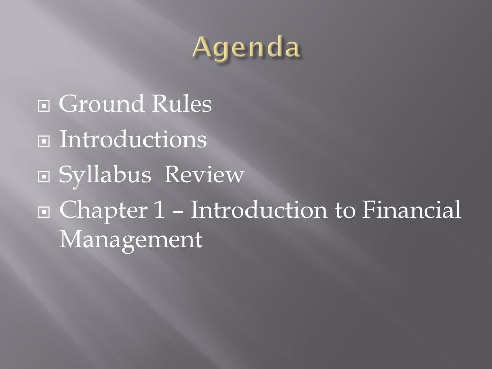 Ground Rules Introductions Syllabus Review Chapter 1 – Introduction to Financial Management