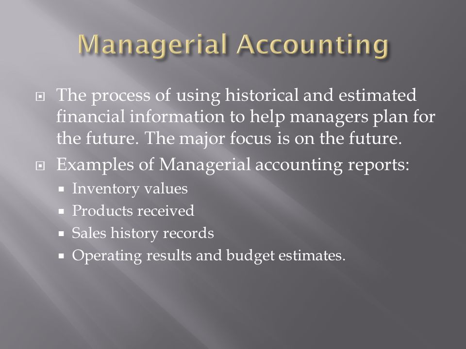 The process of using historical and estimated financial information to help managers plan for the future. The major focus is on the future. Examples o