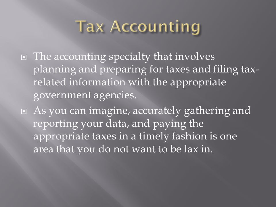 The accounting specialty that involves planning and preparing for taxes and filing tax- related information with the appropriate government agencies.