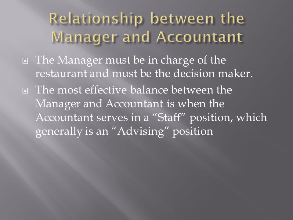 The Manager must be in charge of the restaurant and must be the decision maker. The most effective balance between the Manager and Accountant is when