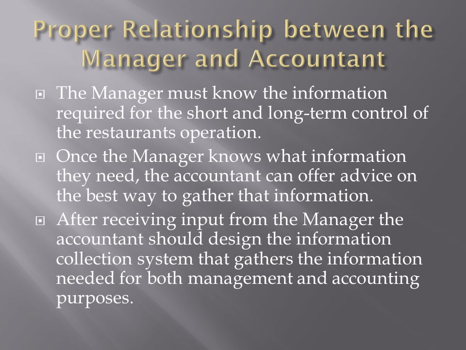 The Manager must know the information required for the short and long-term control of the restaurants operation. Once the Manager knows what informati