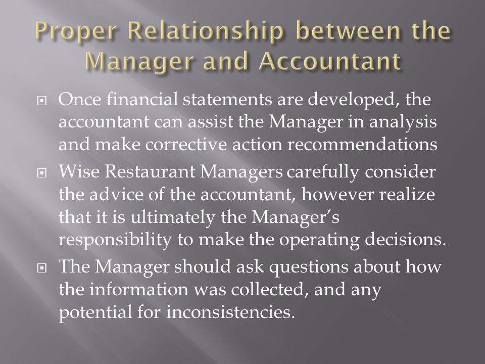 Once financial statements are developed, the accountant can assist the Manager in analysis and make corrective action recommendations Wise Restaurant
