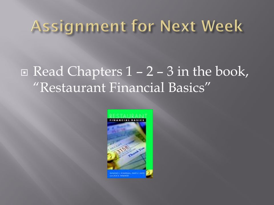 Read Chapters 1 – 2 – 3 in the book, Restaurant Financial Basics