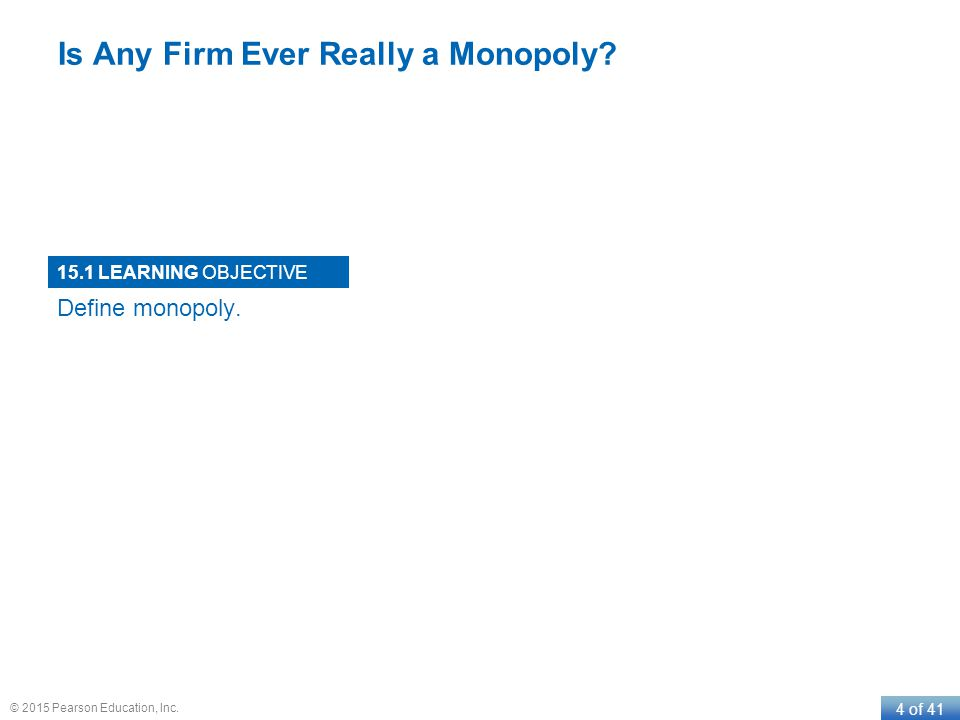 5 of 41 © 2015 Pearson Education, Inc.Are there really monopolies.