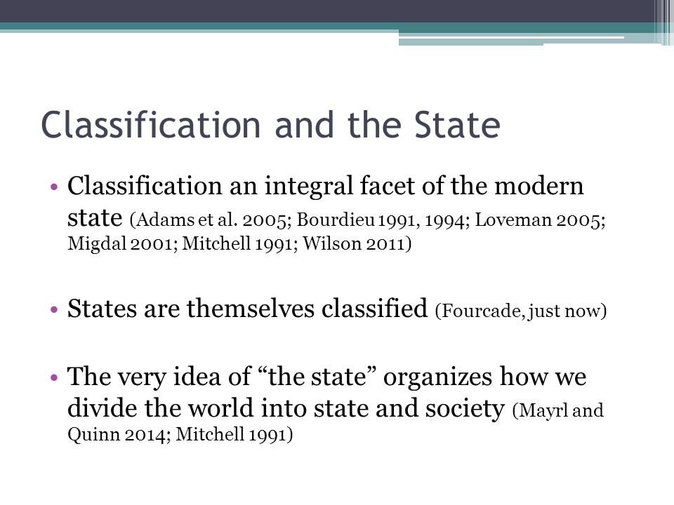 Classification and the State Classification an integral facet of the modern state (Adams et al.