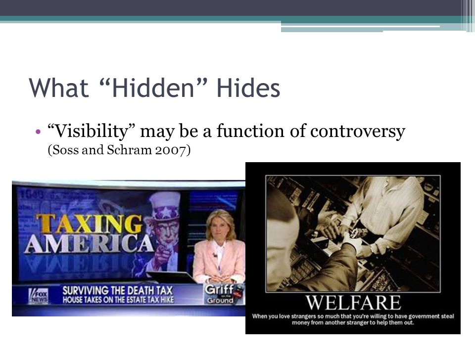 What Hidden Hides Visibility may be a function of controversy (Soss and Schram 2007)