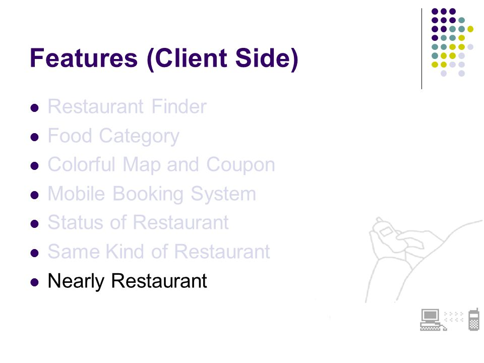 Features (Client Side) Restaurant Finder Food Category Colorful Map and Coupon Mobile Booking System Status of Restaurant Same Kind of Restaurant Nearly Restaurant