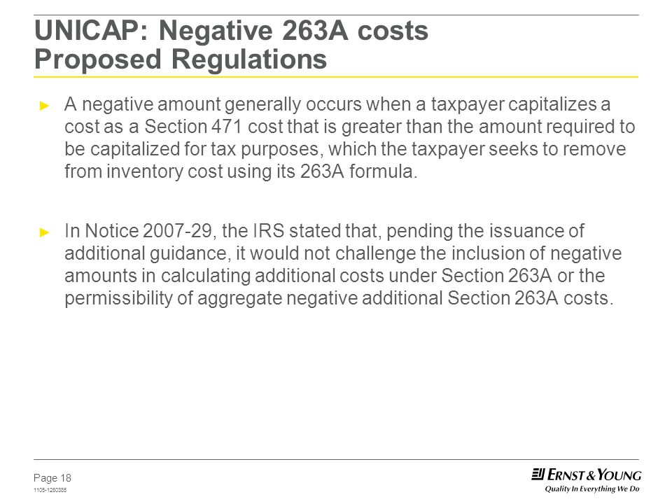 Page 18 1105-1260385 UNICAP: Negative 263A costs Proposed Regulations A negative amount generally occurs when a taxpayer capitalizes a cost as a Secti