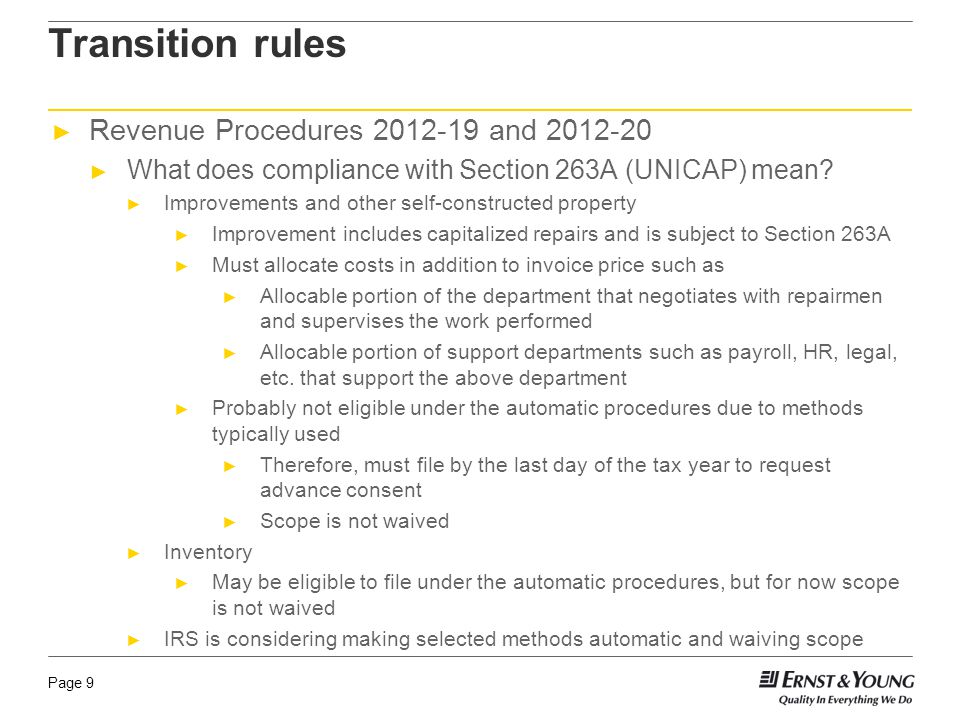 Page 9 Transition rules Revenue Procedures 2012-19 and 2012-20 What does compliance with Section 263A (UNICAP) mean? Improvements and other self-const