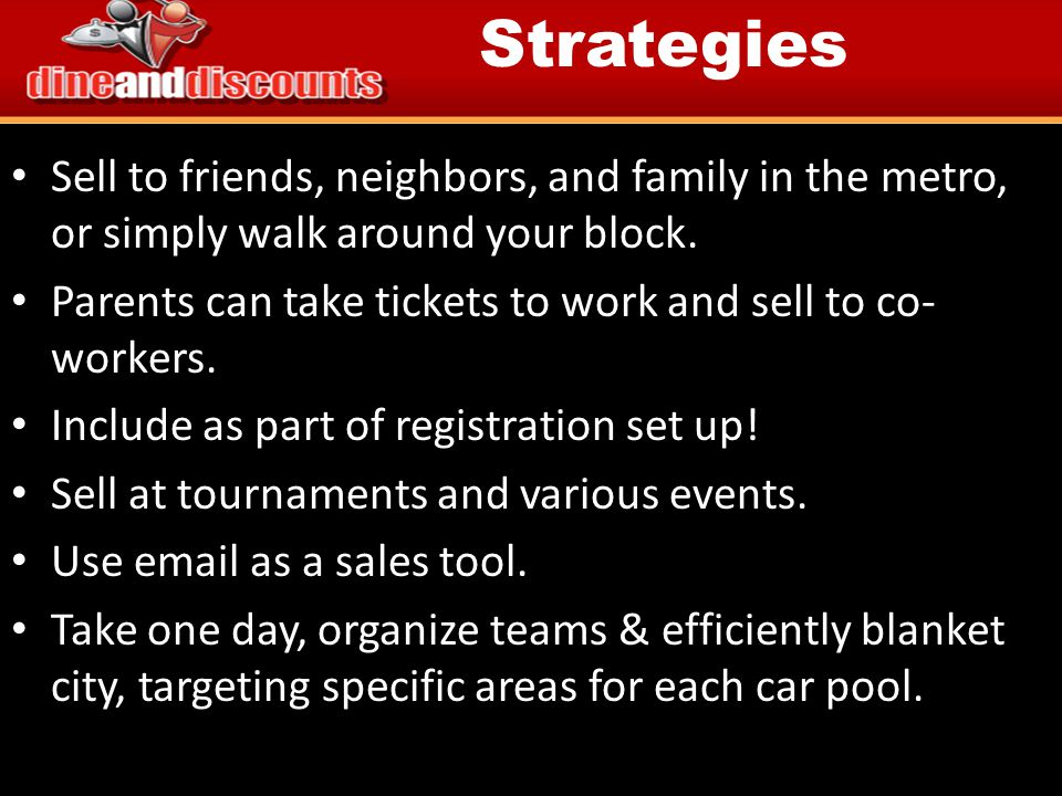 Strategies Sell to friends, neighbors, and family in the metro, or simply walk around your block.