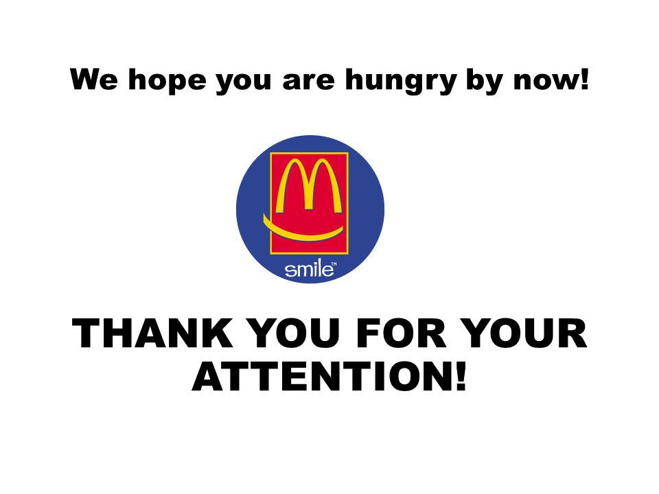 We hope you are hungry by now! THANK YOU FOR YOUR ATTENTION! Adrian Magopet