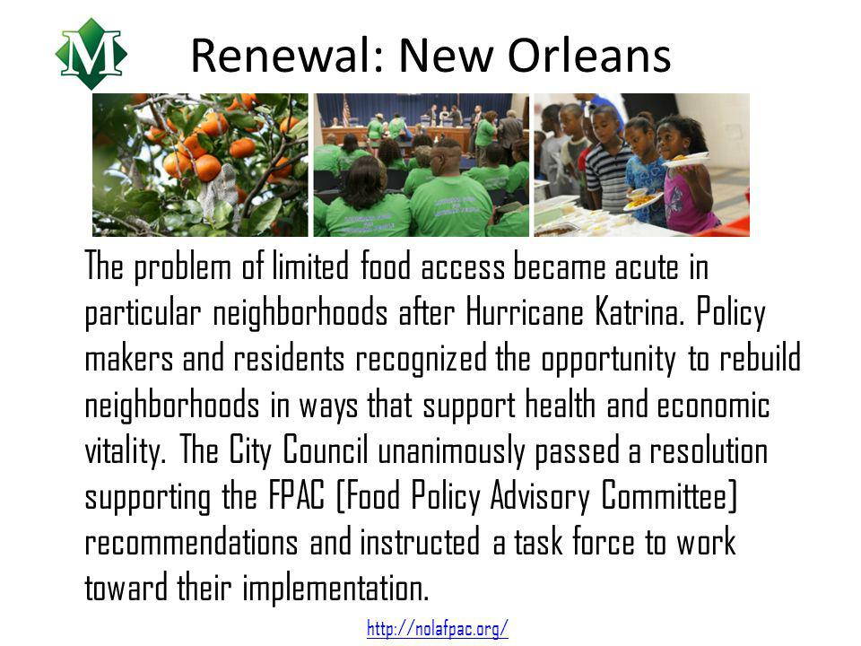 Renewal: New Orleans The problem of limited food access became acute in particular neighborhoods after Hurricane Katrina.