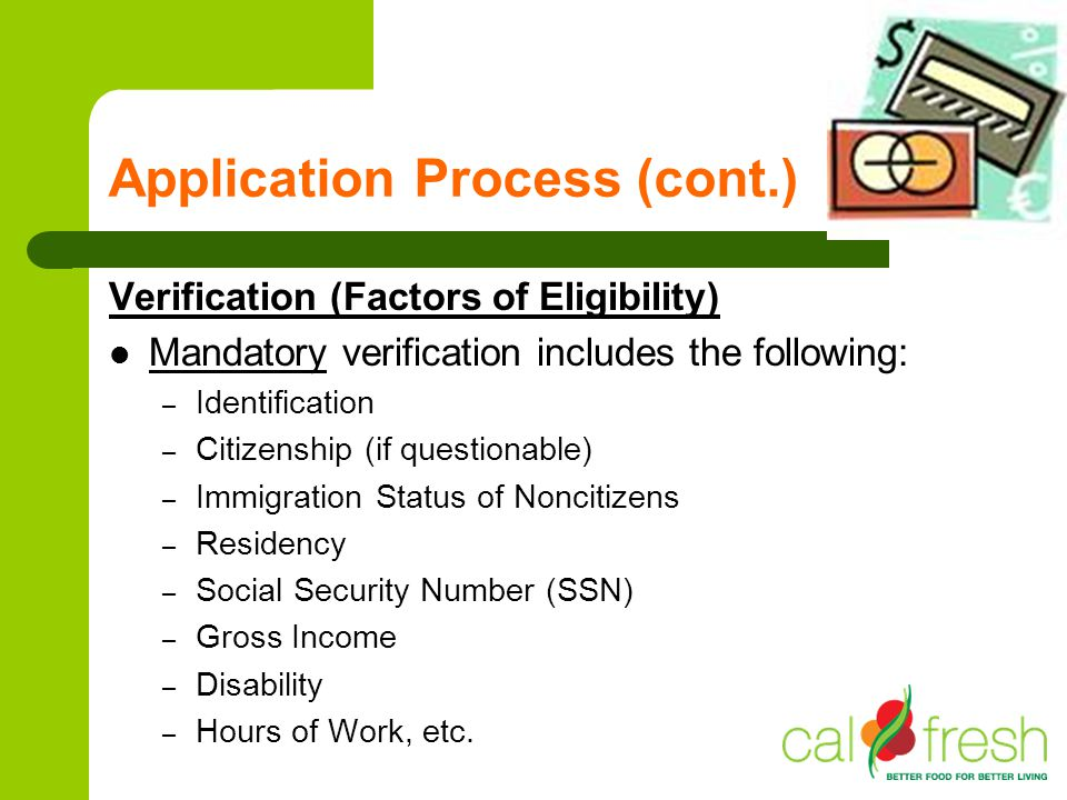 Application Process (cont.) Verification (Factors of Eligibility) Mandatory verification includes the following: – Identification – Citizenship (if qu