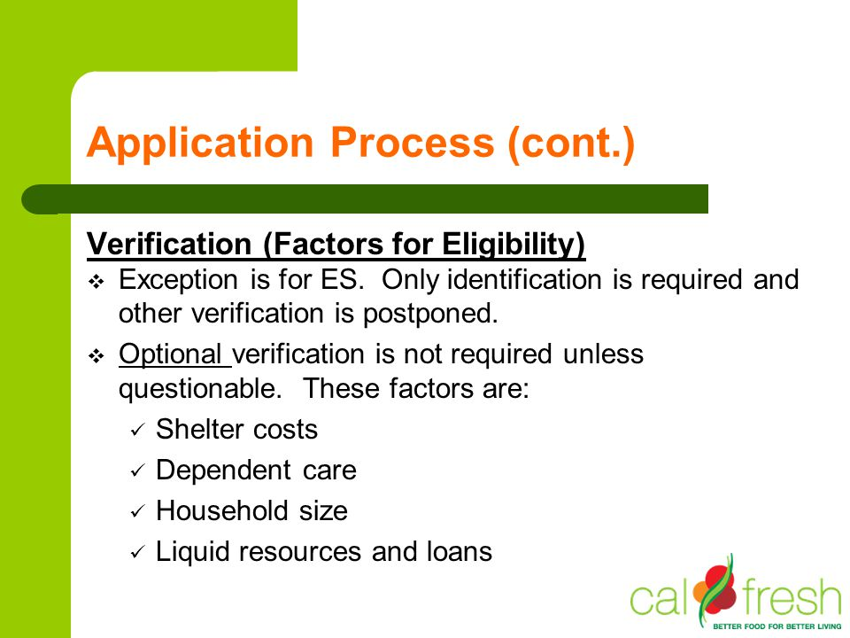 Application Process (cont.) Verification (Factors for Eligibility) Exception is for ES. Only identification is required and other verification is post