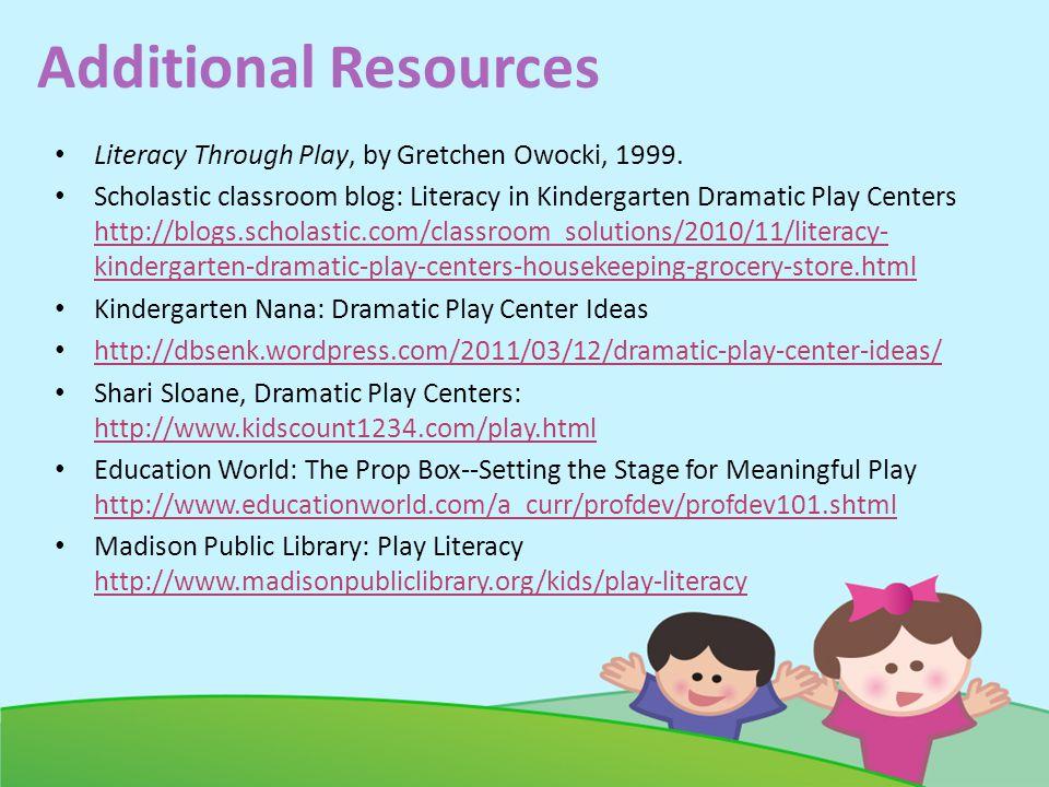 Additional Resources Literacy Through Play, by Gretchen Owocki, 1999.