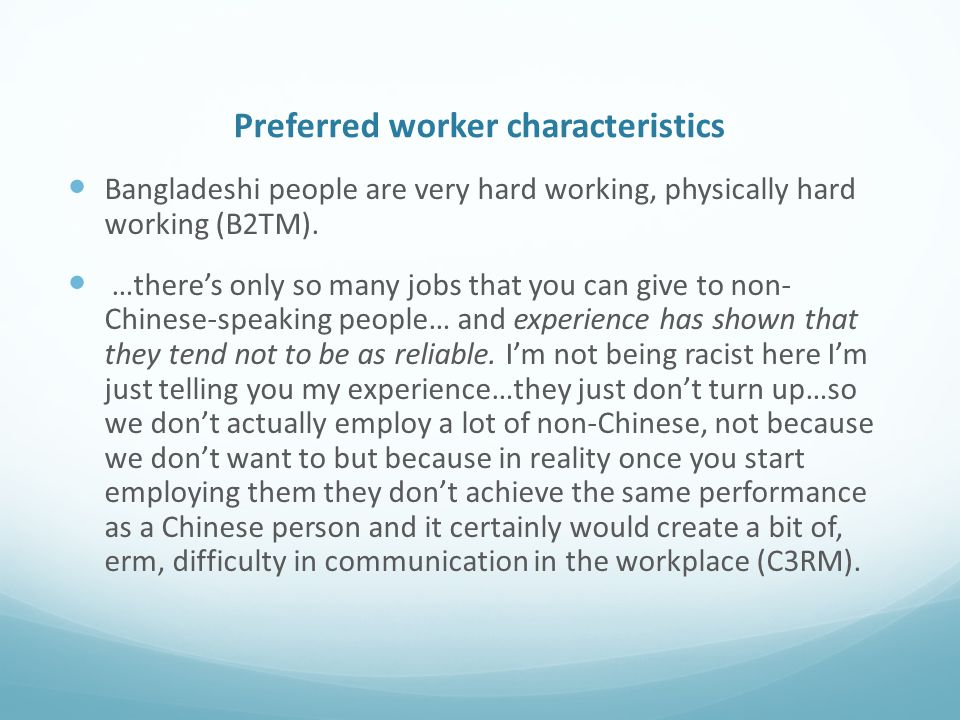 Preferred worker characteristics Bangladeshi people are very hard working, physically hard working (B2TM).