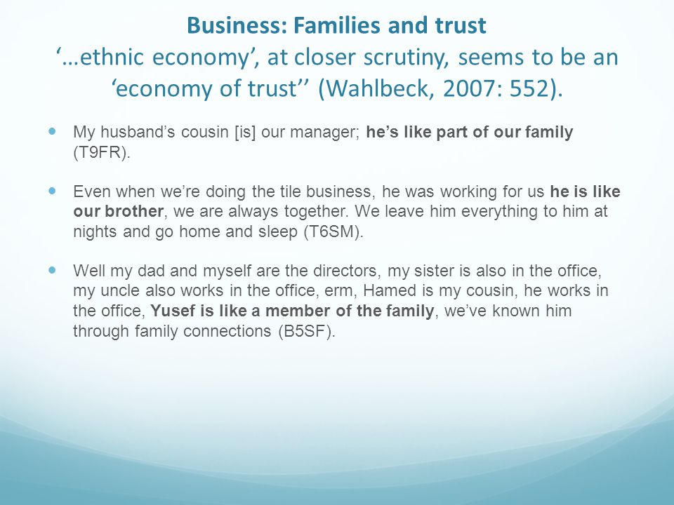 Business: Families and trust …ethnic economy, at closer scrutiny, seems to be an economy of trust (Wahlbeck, 2007: 552).