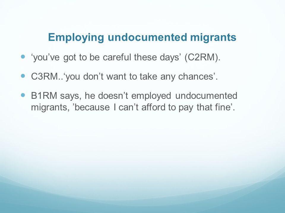 Employing undocumented migrants youve got to be careful these days (C2RM).