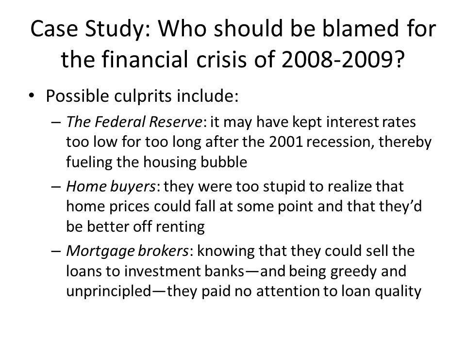 Case Study: Who should be blamed for the financial crisis of 2008-2009.