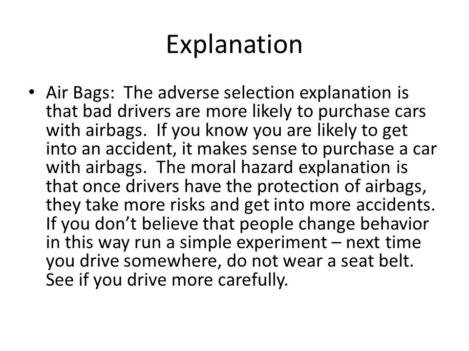 Explanation Air Bags: The adverse selection explanation is that bad drivers are more likely to purchase cars with airbags.