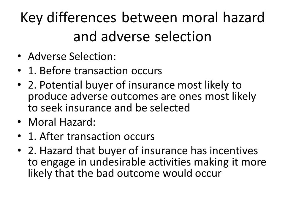 Key differences between moral hazard and adverse selection Adverse Selection: 1.