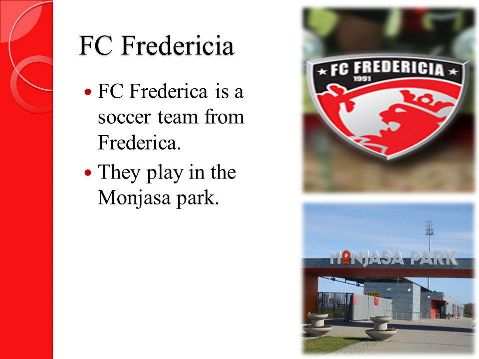 FC Fredericia FC Frederica is a soccer team from Frederica. They play in the Monjasa park.