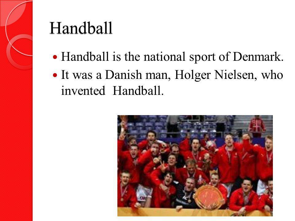 Handball Handball is the national sport of Denmark. It was a Danish man, Holger Nielsen, who invented Handball.