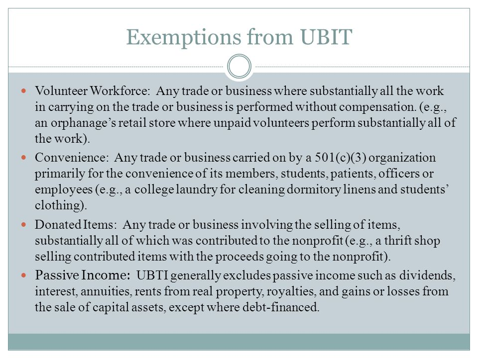 Exemptions from UBIT Volunteer Workforce: Any trade or business where substantially all the work in carrying on the trade or business is performed without compensation.