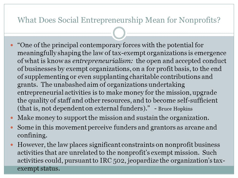 What Does Social Entrepreneurship Mean for Nonprofits? One of the principal contemporary forces with the potential for meaningfully shaping the law of
