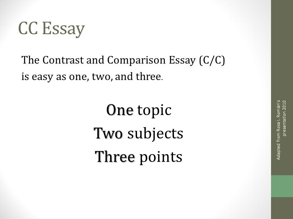 CC Essay The Contrast and Comparison Essay (C/C) is easy as one, two, and three.