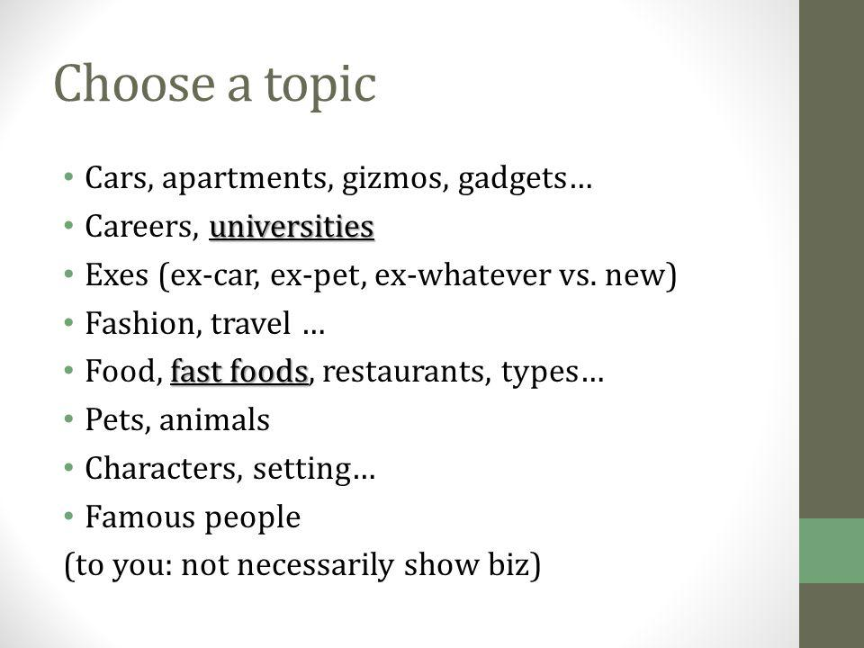Choose a topic Cars, apartments, gizmos, gadgets… universities Careers, universities Exes (ex-car, ex-pet, ex-whatever vs.