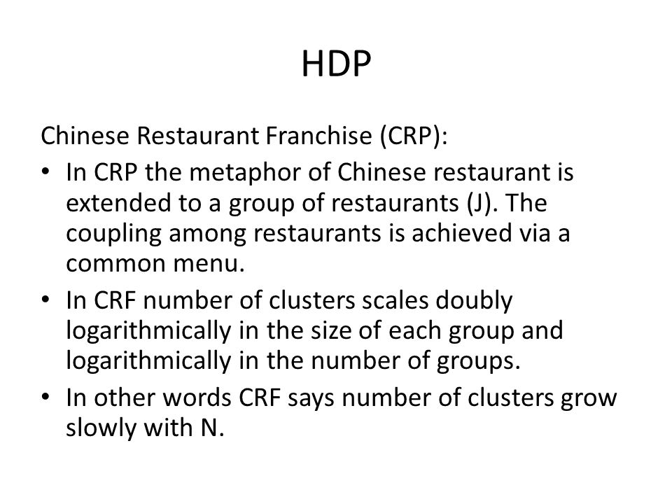 HDP Chinese Restaurant Franchise (CRP): In CRP the metaphor of Chinese restaurant is extended to a group of restaurants (J). The coupling among restau