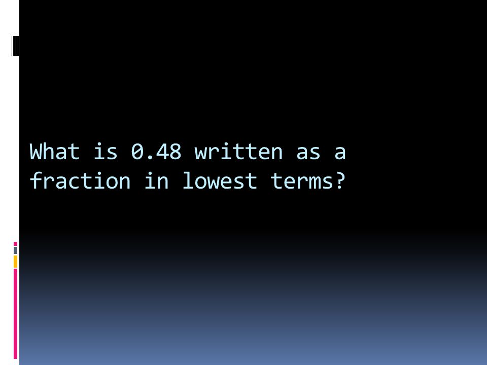 What is 0.48 written as a fraction in lowest terms?