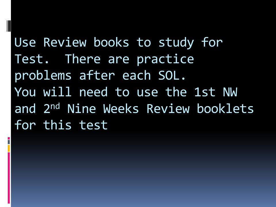 Use Review books to study for Test.There are practice problems after each SOL.