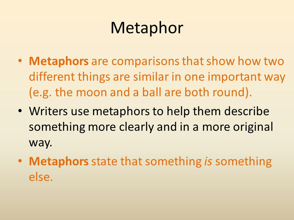 Metaphor Some of these phrases are metaphors and some are just nice descriptions.