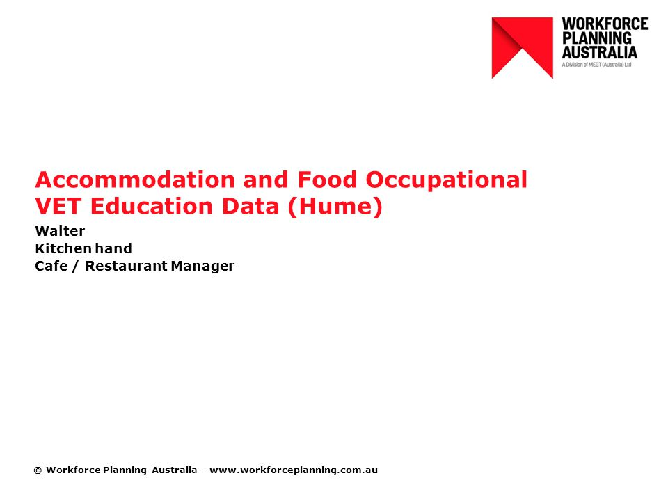© Workforce Planning Australia -   Accommodation and Food Occupational VET Education Data (Hume) Waiter Kitchen hand Cafe / Restaurant Manager