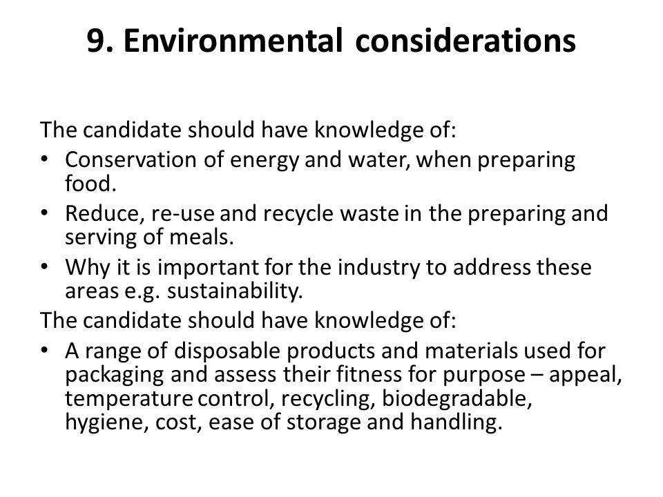 9. Environmental considerations The candidate should have knowledge of: Conservation of energy and water, when preparing food. Reduce, re-use and recy