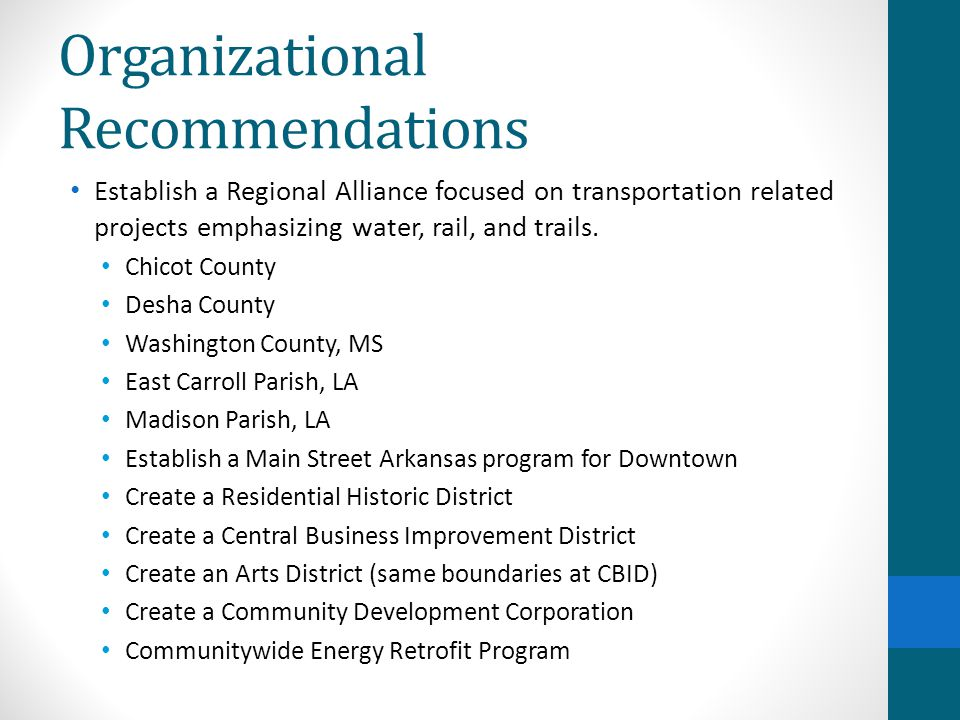 Organizational Recommendations Establish a Regional Alliance focused on transportation related projects emphasizing water, rail, and trails. Chicot Co
