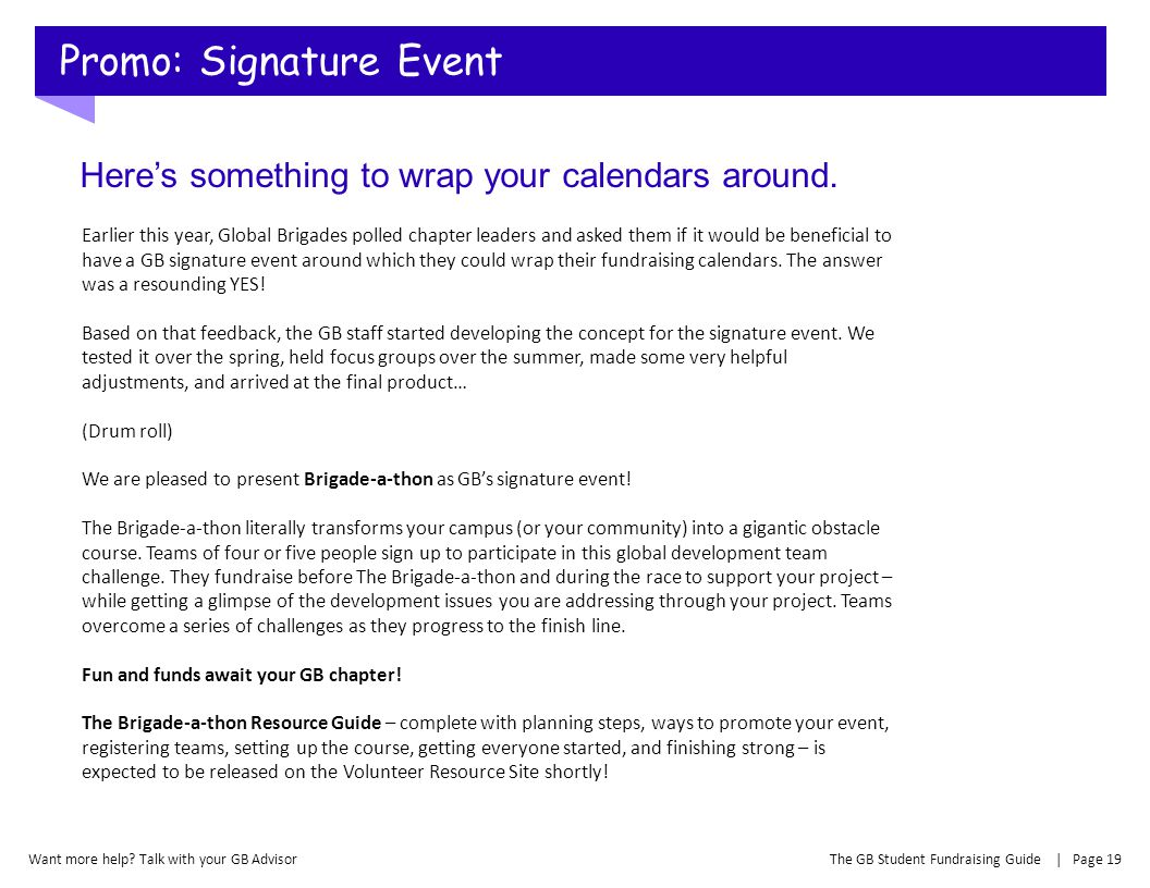 Promo: Signature Event The GB Student Fundraising Guide | Page 19Want more help? Talk with your GB Advisor Earlier this year, Global Brigades polled c