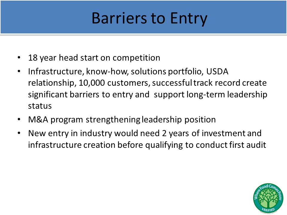 Barriers to Entry 18 year head start on competition Infrastructure, know-how, solutions portfolio, USDA relationship, 10,000 customers, successful tra