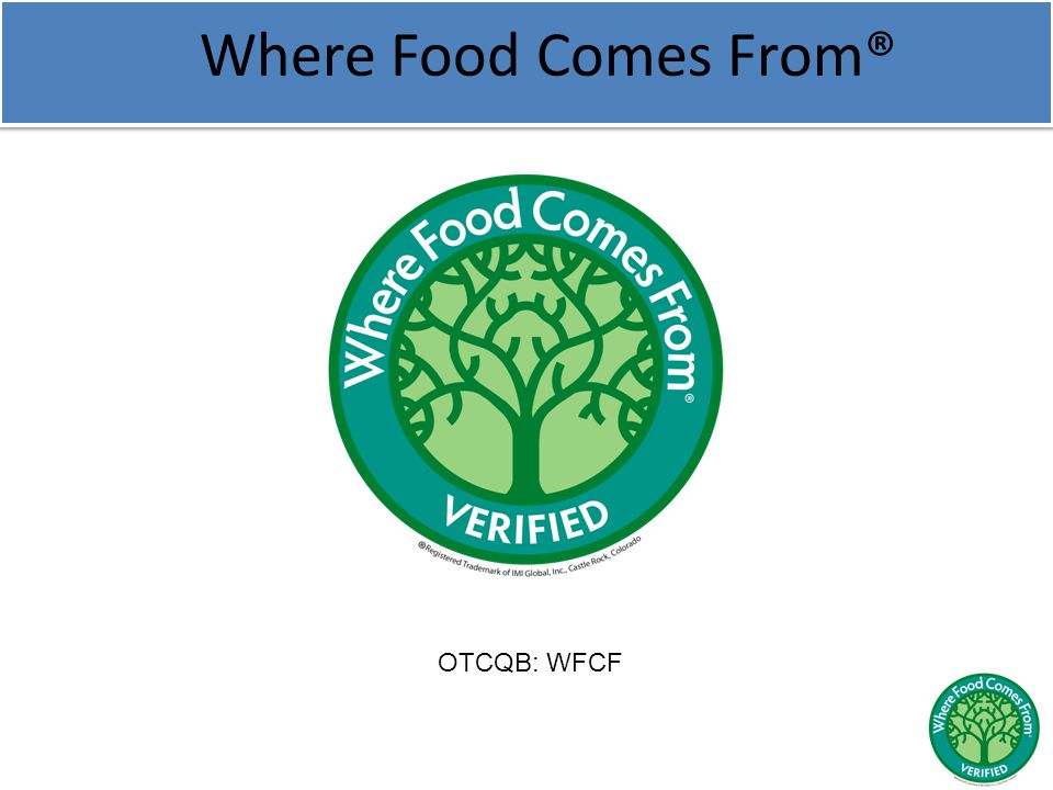 Where Food Comes From® OTCQB: WFCF