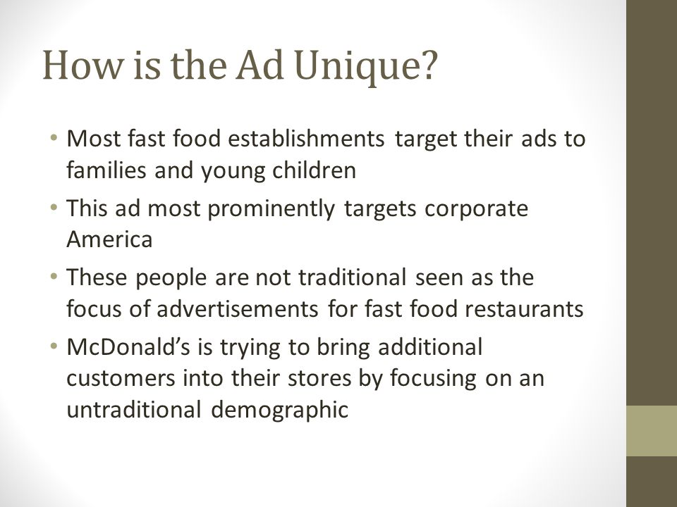 How is the Ad Unique? Most fast food establishments target their ads to families and young children This ad most prominently targets corporate America